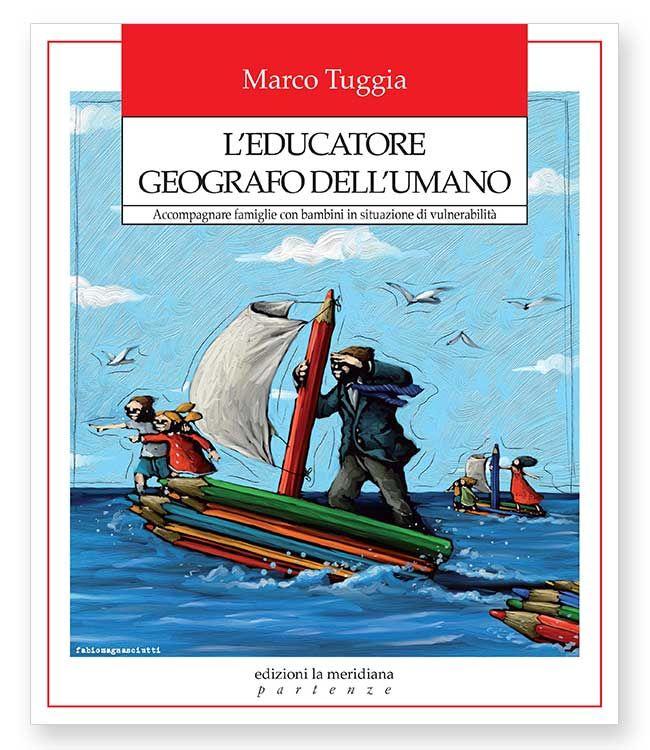 L'educatore come geografo dell'umano, libro di MArco Tuggia, pubblicato dalla casa Editrice La meridiana